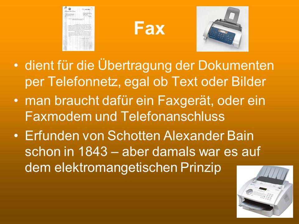 Fax dient für die Übertragung der Dokumenten per Telefonnetz, egal ob Text oder Bilder man braucht dafür ein Faxgerät, oder ein Faxmodem und Telefonan