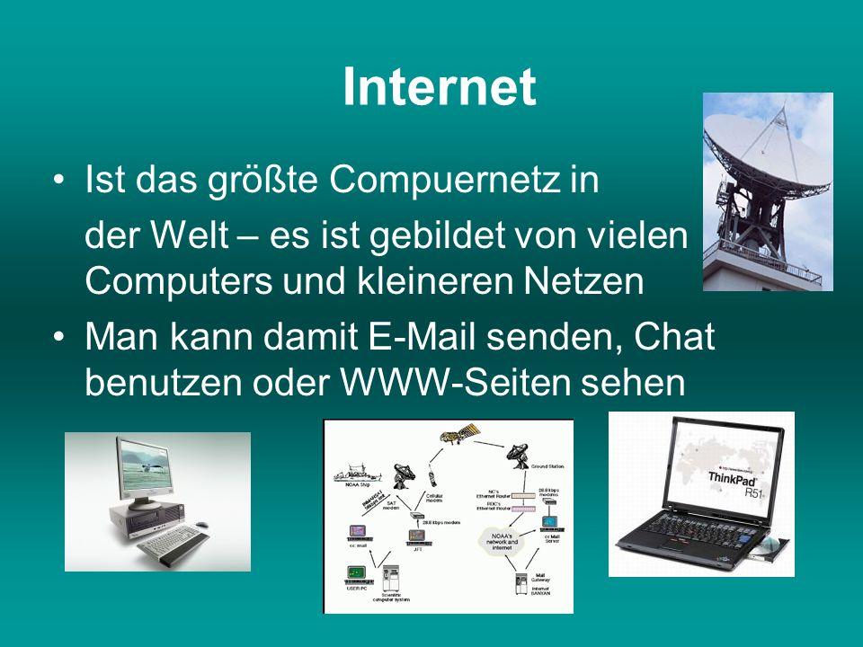 Internet Ist das größte Compuernetz in der Welt – es ist gebildet von vielen Computers und kleineren Netzen Man kann damit E-Mail senden, Chat benutze