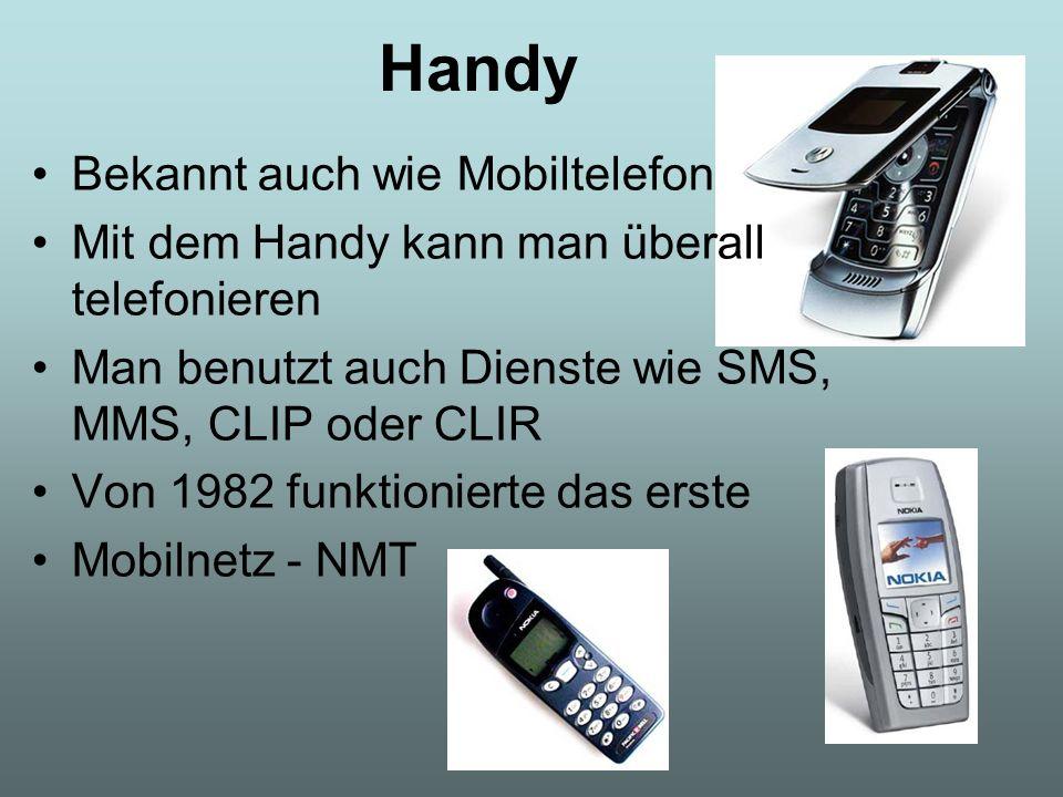 Handy Bekannt auch wie Mobiltelefon Mit dem Handy kann man überall telefonieren Man benutzt auch Dienste wie SMS, MMS, CLIP oder CLIR Von 1982 funktio