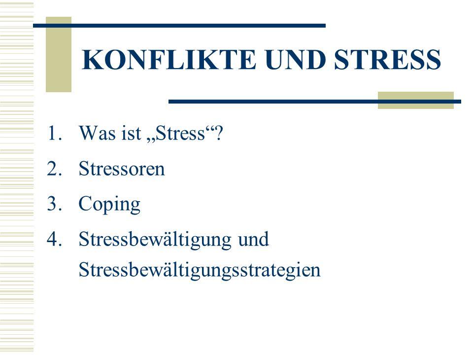 KONFLIKTE UND STRESS 1.Was ist Stress? 2.Stressoren 3.Coping 4.Stressbewältigung und Stressbewältigungsstrategien