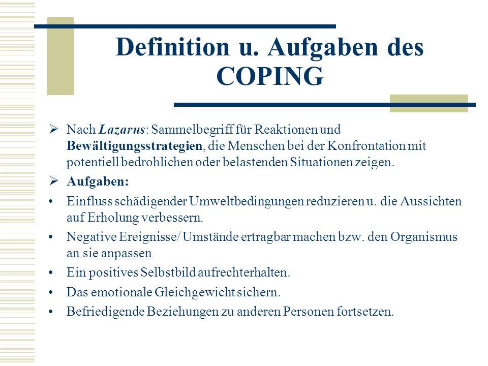 Definition u. Aufgaben des COPING Nach Lazarus: Sammelbegriff für Reaktionen und Bewältigungsstrategien, die Menschen bei der Konfrontation mit potent
