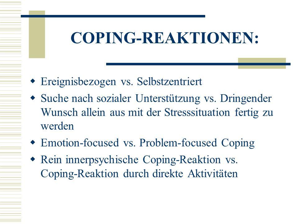 COPING-REAKTIONEN: Ereignisbezogen vs. Selbstzentriert Suche nach sozialer Unterstützung vs. Dringender Wunsch allein aus mit der Stresssituation fert