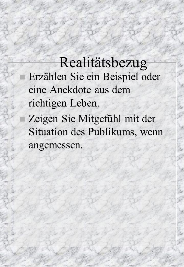 Realitätsbezug n Erzählen Sie ein Beispiel oder eine Anekdote aus dem richtigen Leben.