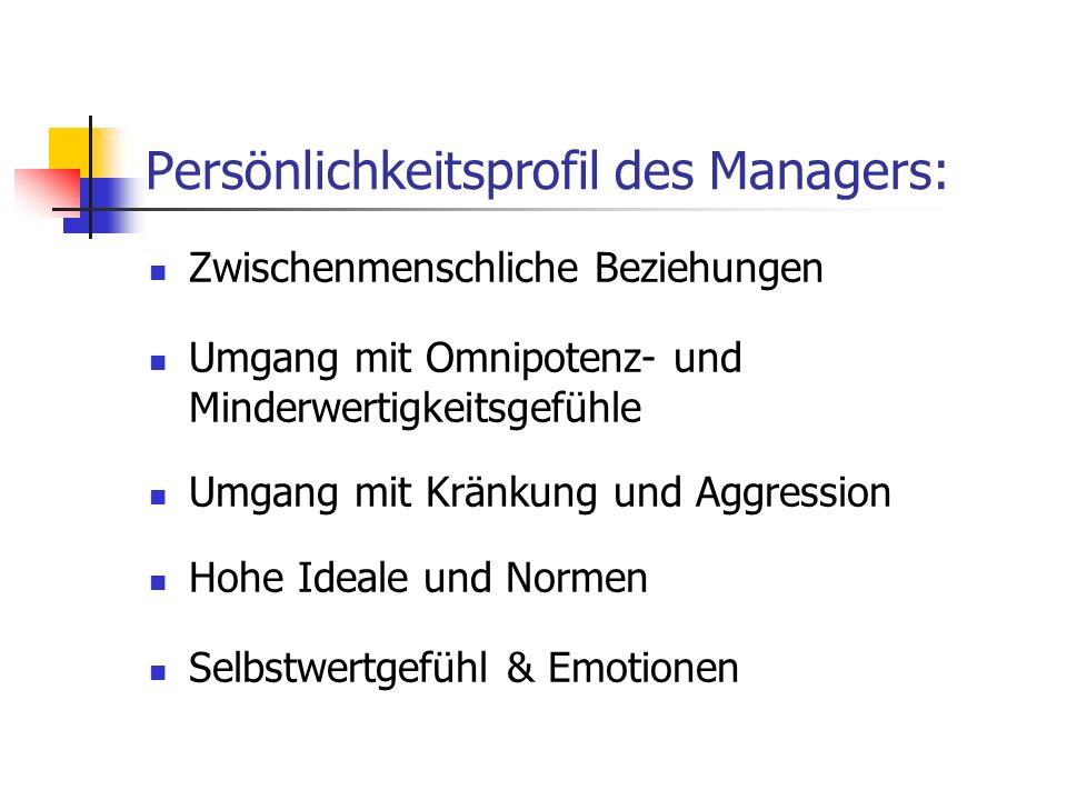 Persönlichkeitsprofil des Managers: Zwischenmenschliche Beziehungen Umgang mit Omnipotenz- und Minderwertigkeitsgefühle Umgang mit Kränkung und Aggres