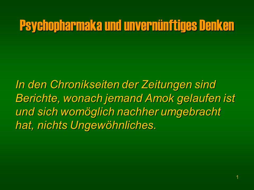 1 Psychopharmaka und unvernünftiges Denken In den Chronikseiten der Zeitungen sind Berichte, wonach jemand Amok gelaufen ist und sich womöglich nachher umgebracht hat, nichts Ungewöhnliches.