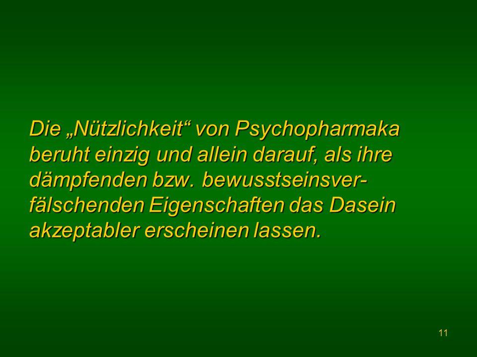 11 Die Nützlichkeit von Psychopharmaka beruht einzig und allein darauf, als ihre dämpfenden bzw.