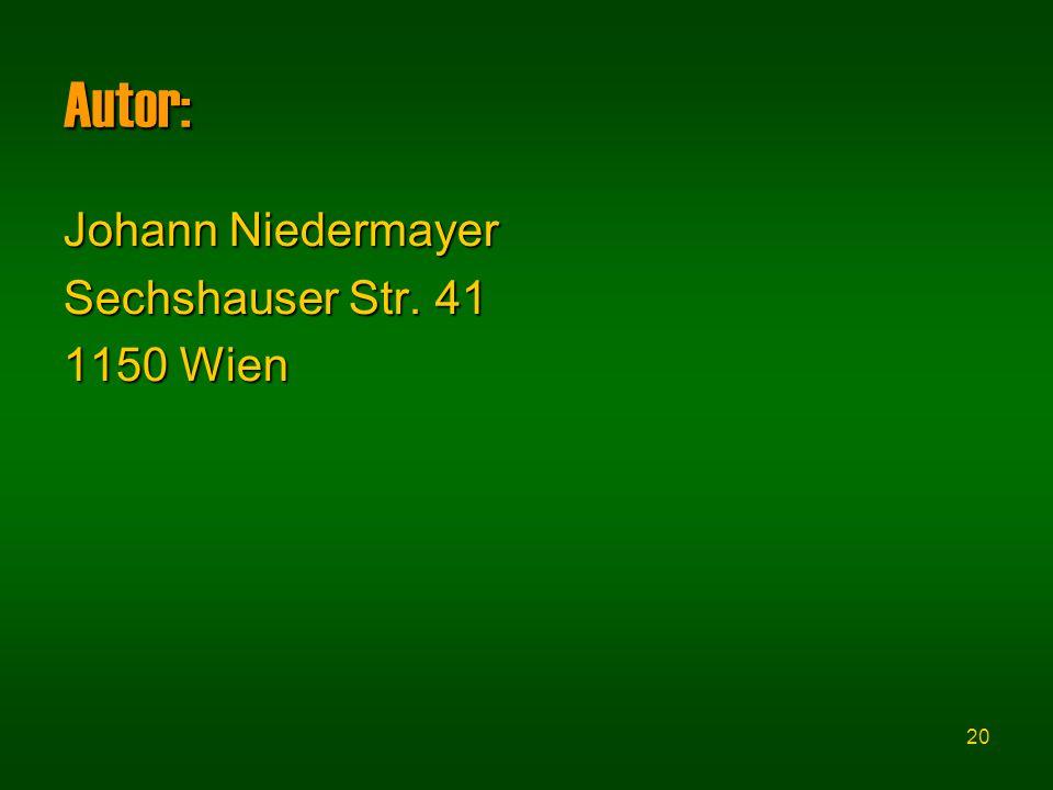 20 Autor: Johann Niedermayer Sechshauser Str. 41 1150 Wien