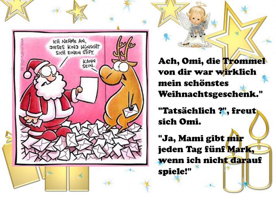 Ach, Omi, die Trommel von dir war wirklich mein schönstes Weihnachtsgeschenk.