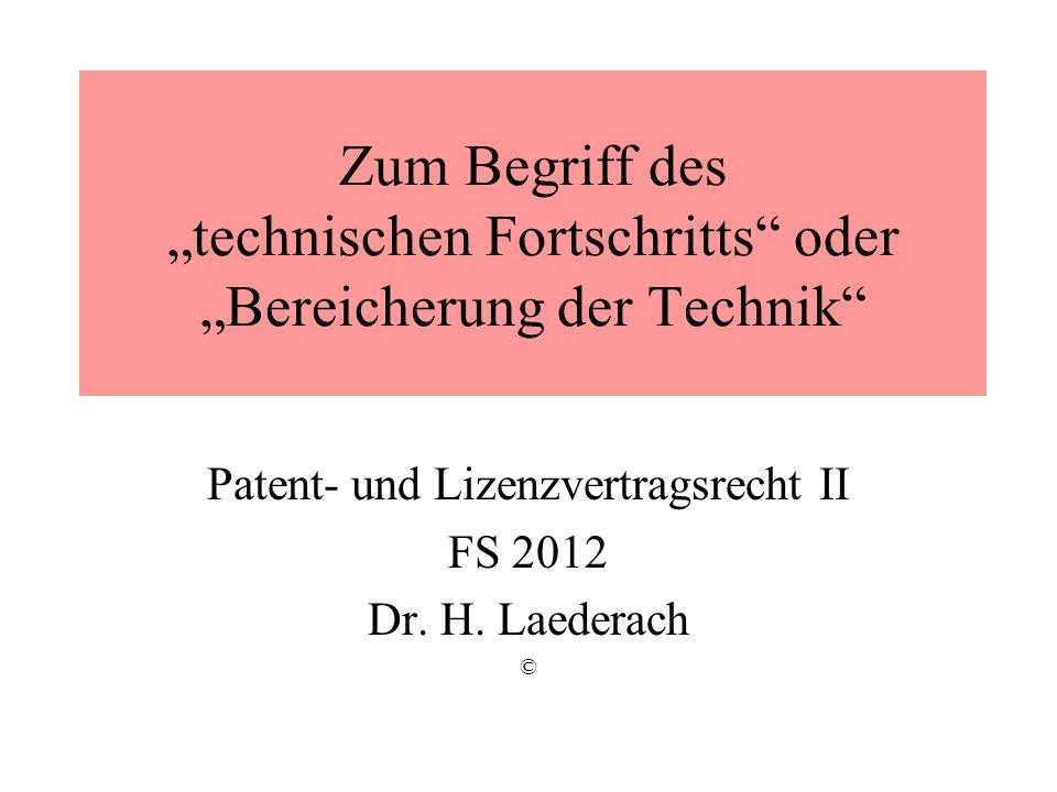 Zum Begriff des technischen Fortschritts oder Bereicherung der Technik Patent- und Lizenzvertragsrecht II FS 2012 Dr.