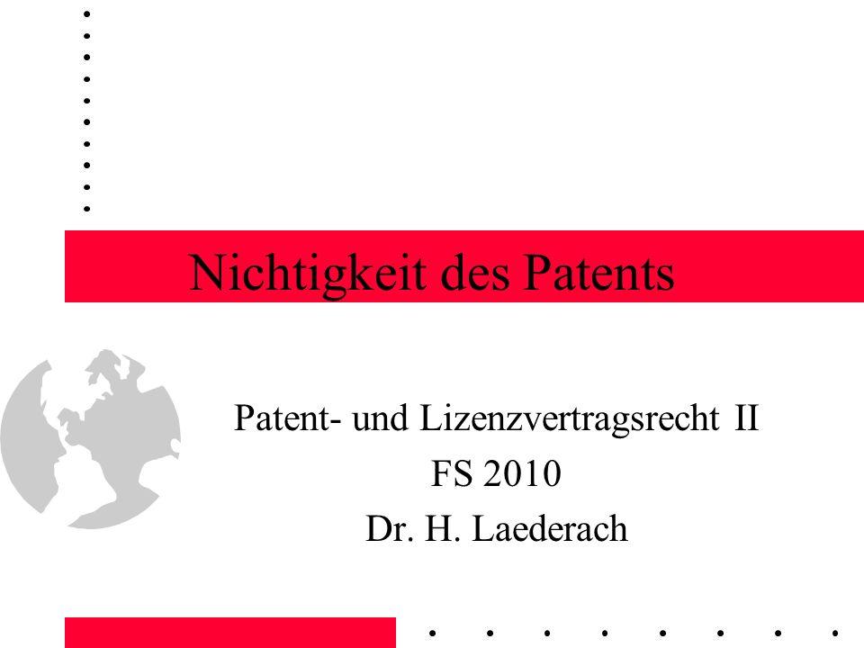 Nichtigkeit des Patents Patent- und Lizenzvertragsrecht II FS 2010 Dr. H. Laederach