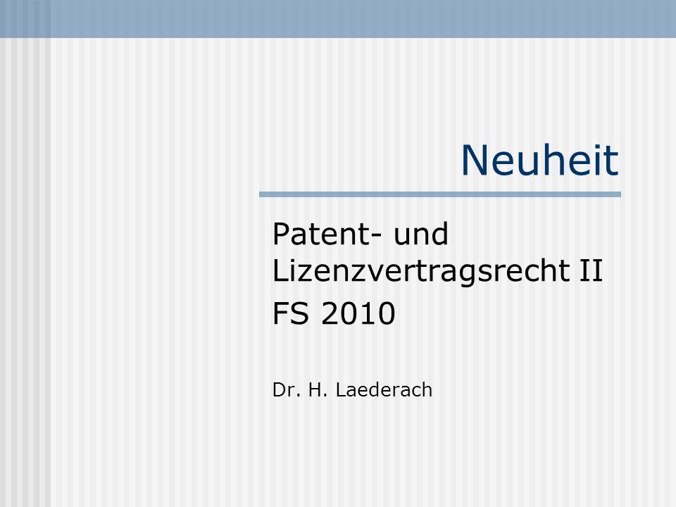 Neuheit Patent- und Lizenzvertragsrecht II FS 2010 Dr. H. Laederach