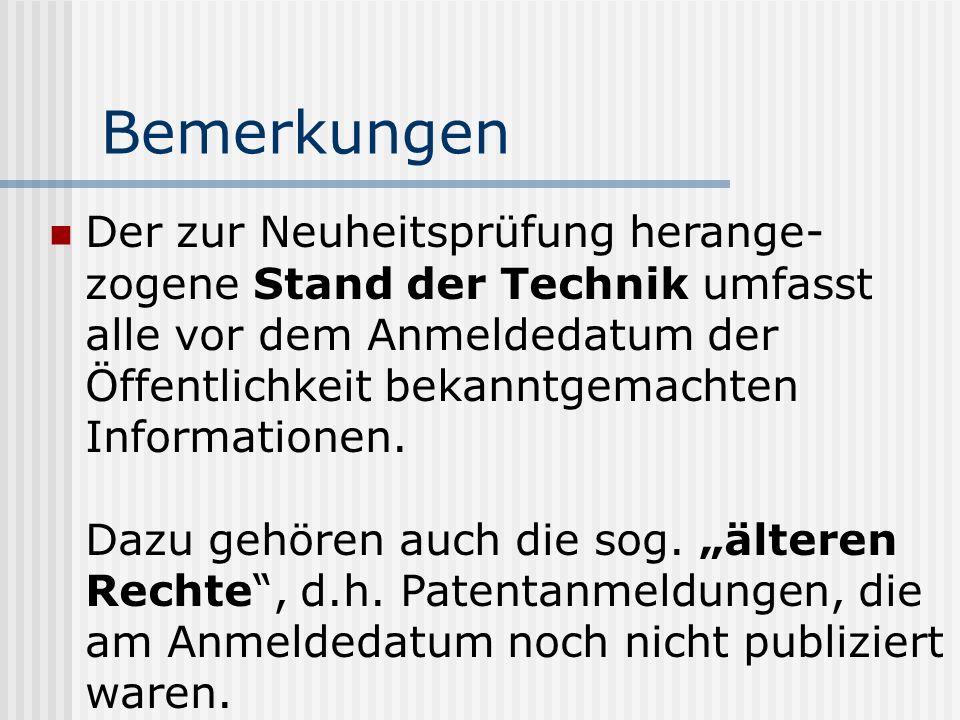 Bemerkungen Der zur Neuheitsprüfung herange- zogene Stand der Technik umfasst alle vor dem Anmeldedatum der Öffentlichkeit bekanntgemachten Informationen.