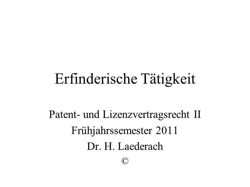 Erfinderische Tätigkeit Patent- und Lizenzvertragsrecht II Frühjahrssemester 2011 Dr. H. Laederach ©