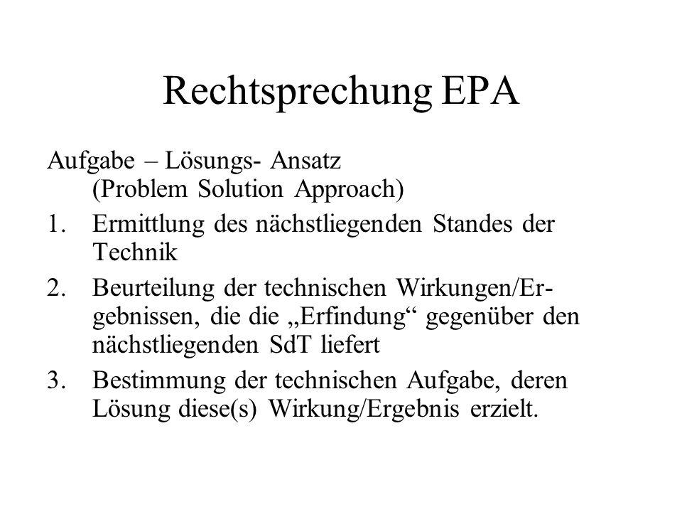 Rechtsprechung EPA Aufgabe – Lösungs- Ansatz (Problem Solution Approach) 1.Ermittlung des nächstliegenden Standes der Technik 2.Beurteilung der techni
