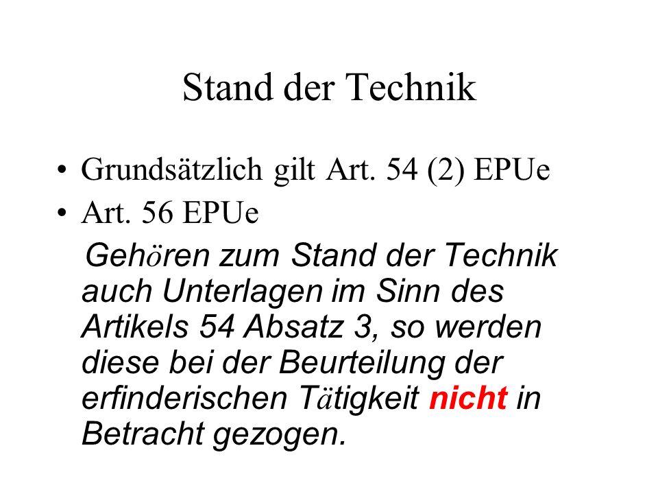 Stand der Technik Grundsätzlich gilt Art. 54 (2) EPUe Art. 56 EPUe Geh ö ren zum Stand der Technik auch Unterlagen im Sinn des Artikels 54 Absatz 3, s