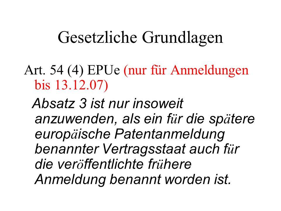 Gesetzliche Grundlagen Art. 54 (4) EPUe (nur für Anmeldungen bis 13.12.07) Absatz 3 ist nur insoweit anzuwenden, als ein f ü r die sp ä tere europ ä i