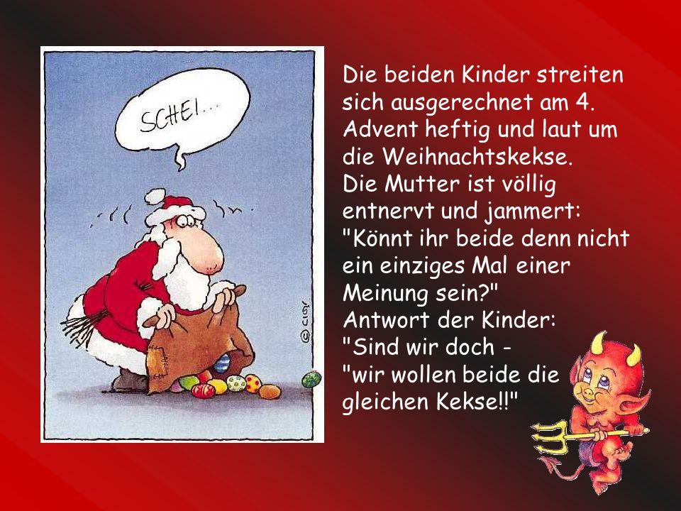 Warum hat der Weihnachtsmann eigentlich keine Kinder? Weil er immer nur durch den Kamin kommt!