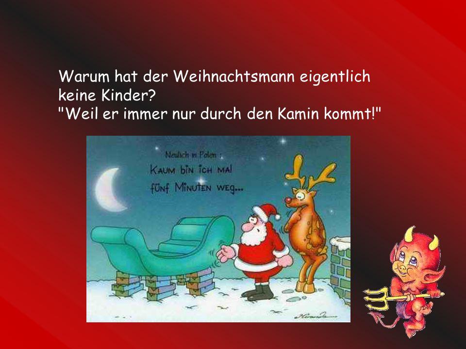 Der Ehemann ruft seiner Frau zu: Schatz, wie weit bist du mit der Weihnachtsgans? Ruft sie aus der Küche zurück: Mit dem Rupfen bin ich fertig, jetzt muß ich sie nur noch schlachten!!