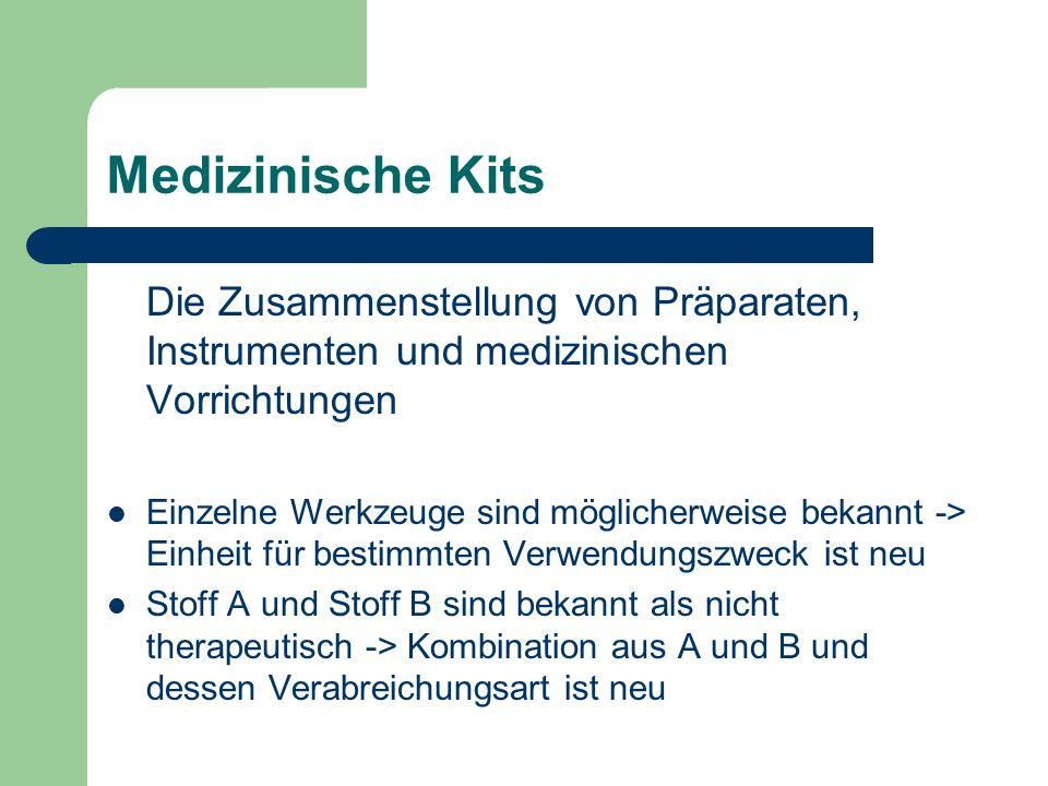 Medizinische Kits Die Zusammenstellung von Präparaten, Instrumenten und medizinischen Vorrichtungen Einzelne Werkzeuge sind möglicherweise bekannt -> Einheit für bestimmten Verwendungszweck ist neu Stoff A und Stoff B sind bekannt als nicht therapeutisch -> Kombination aus A und B und dessen Verabreichungsart ist neu