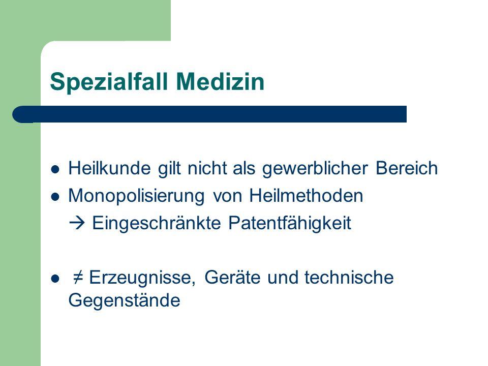 Spezialfall Medizin Heilkunde gilt nicht als gewerblicher Bereich Monopolisierung von Heilmethoden Eingeschränkte Patentfähigkeit Erzeugnisse, Geräte und technische Gegenstände