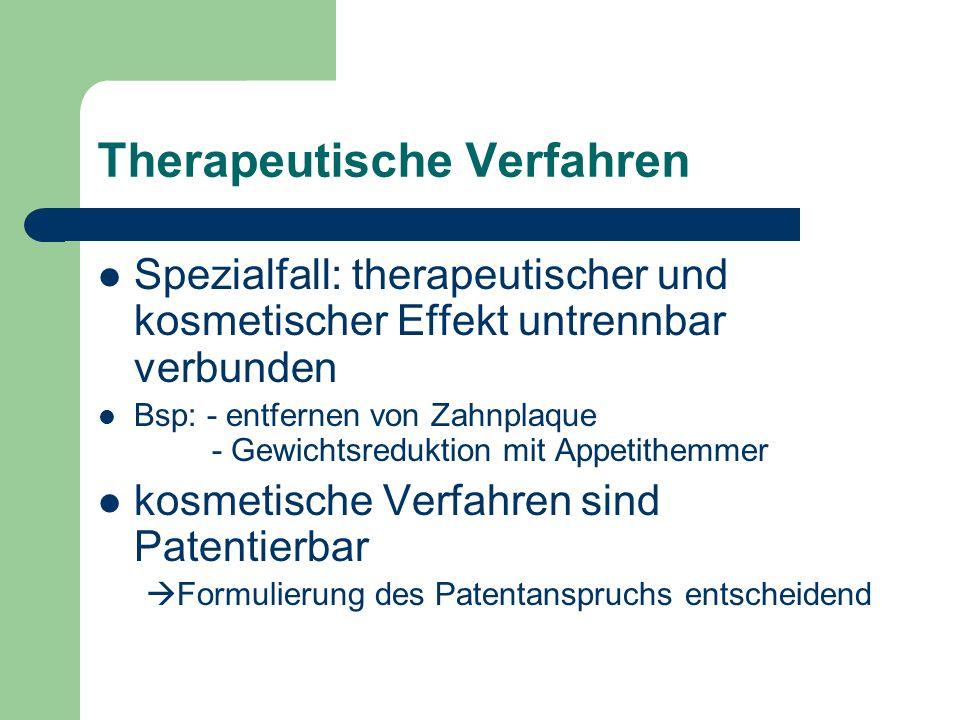 Therapeutische Verfahren Spezialfall: therapeutischer und kosmetischer Effekt untrennbar verbunden Bsp: - entfernen von Zahnplaque - Gewichtsreduktion mit Appetithemmer kosmetische Verfahren sind Patentierbar Formulierung des Patentanspruchs entscheidend