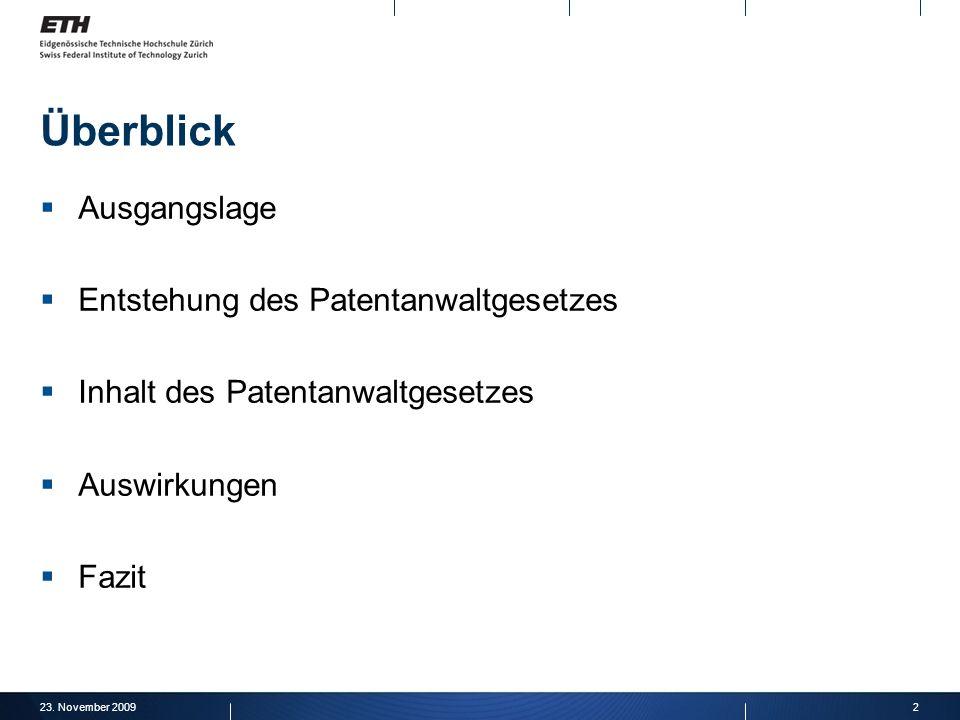 23. November 20092 Überblick Ausgangslage Entstehung des Patentanwaltgesetzes Inhalt des Patentanwaltgesetzes Auswirkungen Fazit