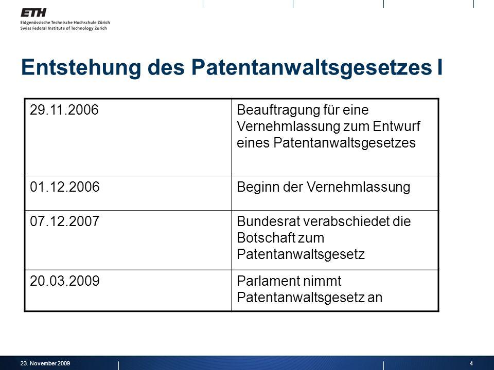 23. November 20094 Entstehung des Patentanwaltsgesetzes I 29.11.2006Beauftragung für eine Vernehmlassung zum Entwurf eines Patentanwaltsgesetzes 01.12