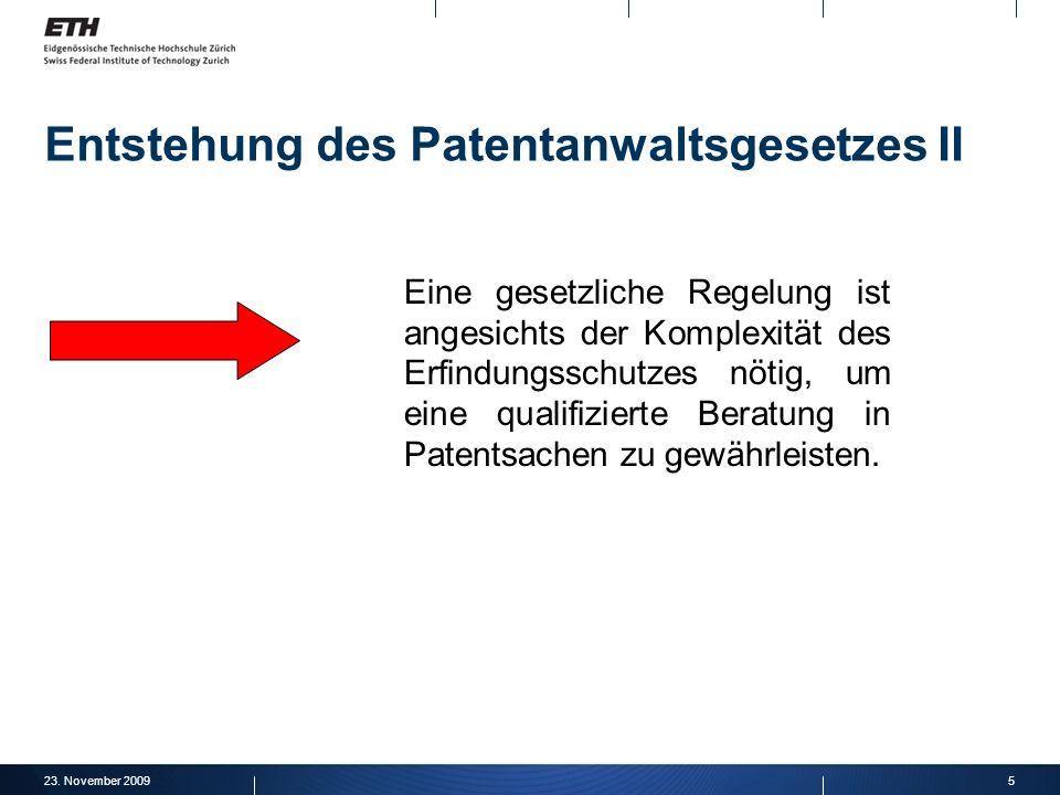 23. November 20095 Entstehung des Patentanwaltsgesetzes II Eine gesetzliche Regelung ist angesichts der Komplexität des Erfindungsschutzes nötig, um e