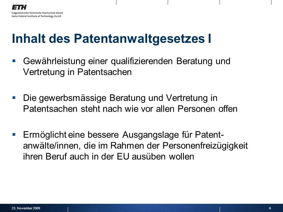23. November 20096 Inhalt des Patentanwaltgesetzes I Gewährleistung einer qualifizierenden Beratung und Vertretung in Patentsachen Die gewerbsmässige