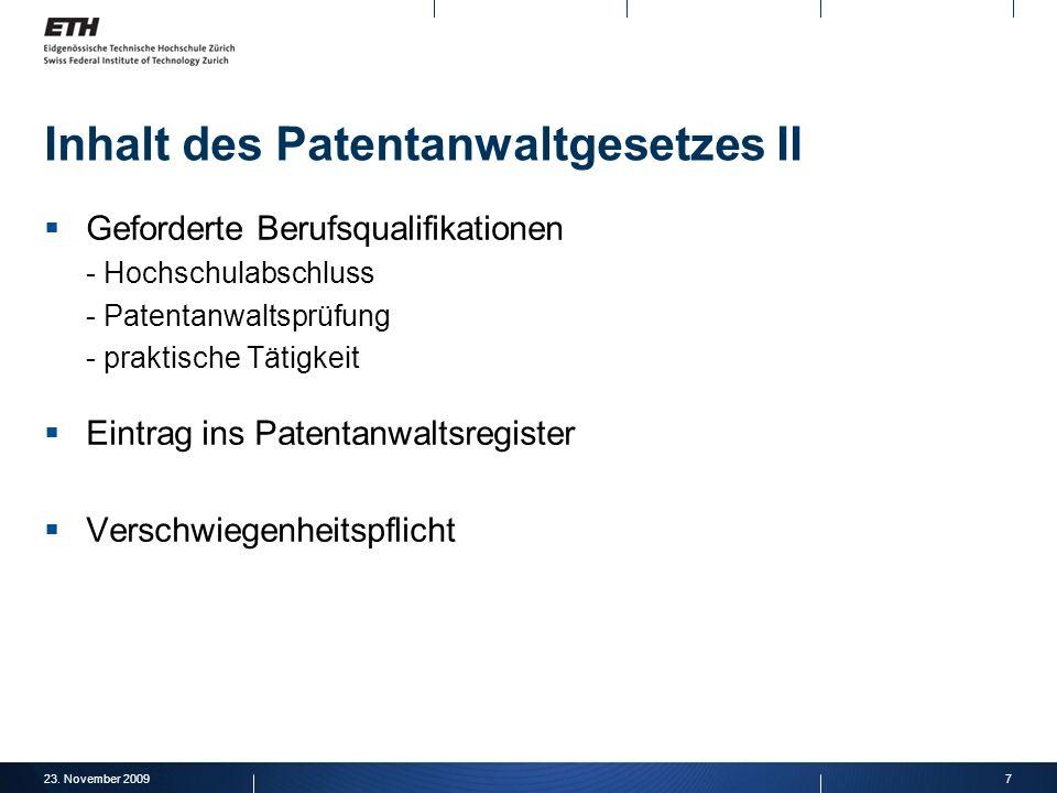 23. November 20097 Inhalt des Patentanwaltgesetzes II Geforderte Berufsqualifikationen - Hochschulabschluss - Patentanwaltsprüfung - praktische Tätigk