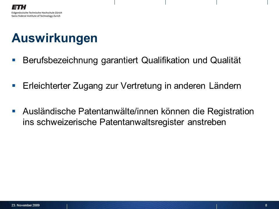 23. November 20098 Auswirkungen Berufsbezeichnung garantiert Qualifikation und Qualität Erleichterter Zugang zur Vertretung in anderen Ländern Ausländ