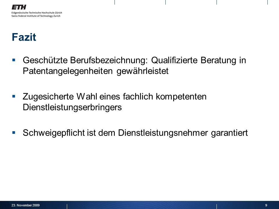 23. November 20099 Fazit Geschützte Berufsbezeichnung: Qualifizierte Beratung in Patentangelegenheiten gewährleistet Zugesicherte Wahl eines fachlich