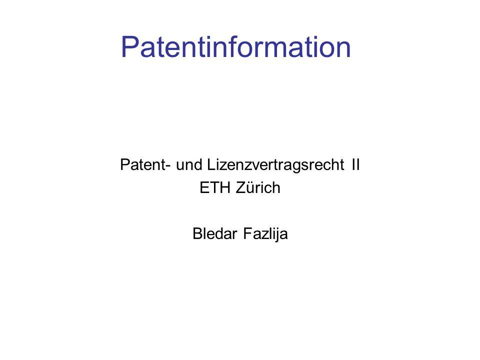 Patentinformation Patent- und Lizenzvertragsrecht II ETH Zürich Bledar Fazlija