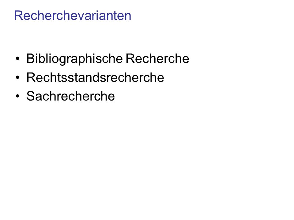 Bibliographische Recherche Rechtsstandsrecherche Sachrecherche Recherchevarianten