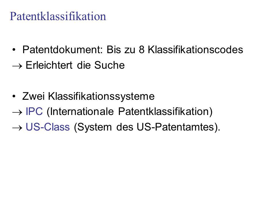 Patentdokument: Bis zu 8 Klassifikationscodes Erleichtert die Suche Zwei Klassifikationssysteme IPC (Internationale Patentklassifikation) US-Class (System des US-Patentamtes).