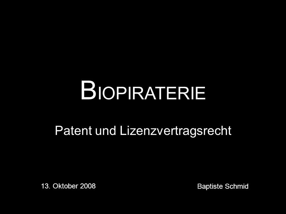B IOPIRATERIE Patent und Lizenzvertragsrecht 13. Oktober 2008 Baptiste Schmid