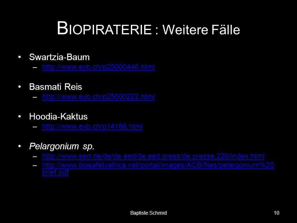 B IOPIRATERIE : Weitere Fälle Swartzia-Baum –http://www.evb.ch/p25000446.htmlhttp://www.evb.ch/p25000446.html Basmati Reis –http://www.evb.ch/p25000222.htmlhttp://www.evb.ch/p25000222.html Hoodia-Kaktus –http://www.evb.ch/p14188.htmlhttp://www.evb.ch/p14188.html Pelargonium sp.