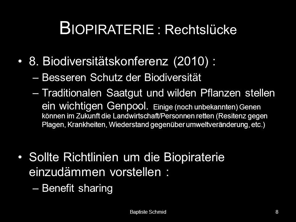 B IOPIRATERIE : Rechtslücke 8. Biodiversitätskonferenz (2010) : –Besseren Schutz der Biodiversität –Traditionalen Saatgut und wilden Pflanzen stellen