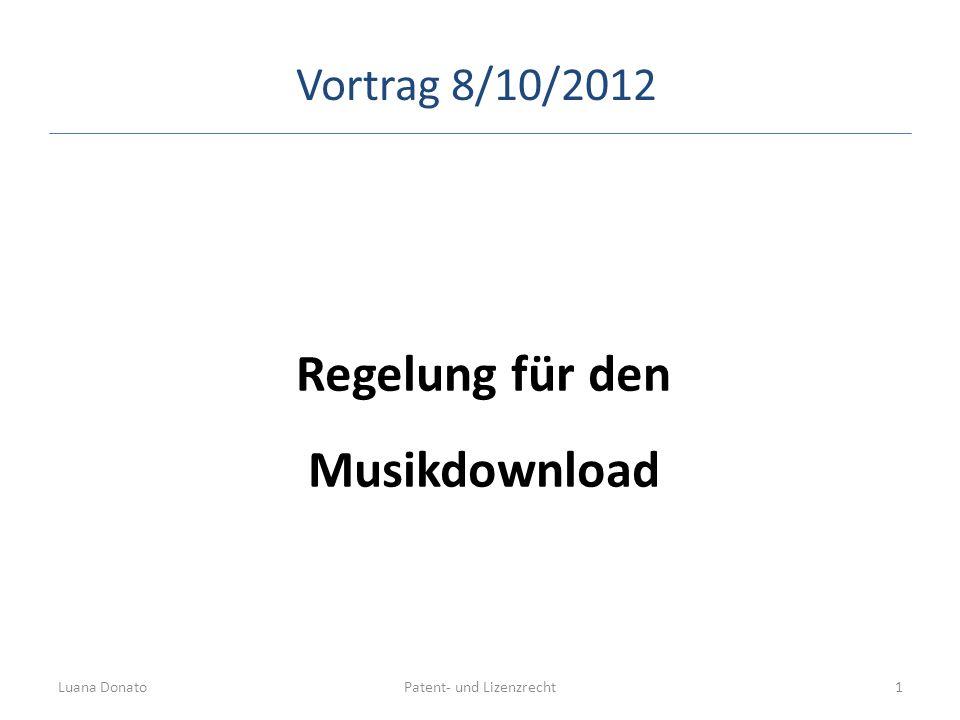 Regelung für den Musikdownload Patent- und LizenzrechtLuana Donato1 Vortrag 8/10/2012