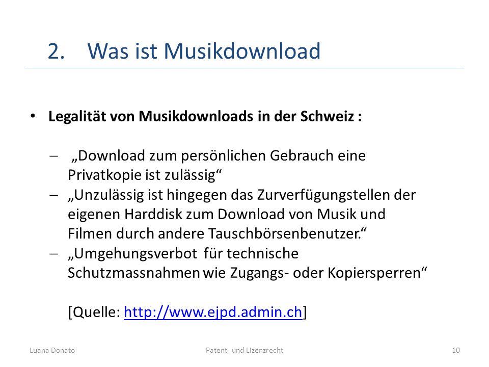 Patent- und LizenzrechtLuana Donato10 2.Was ist Musikdownload Legalität von Musikdownloads in der Schweiz : Download zum persönlichen Gebrauch eine Pr