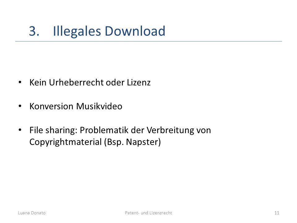 Patent- und LizenzrechtLuana Donato11 3.Illegales Download Kein Urheberrecht oder Lizenz Konversion Musikvideo File sharing: Problematik der Verbreitu