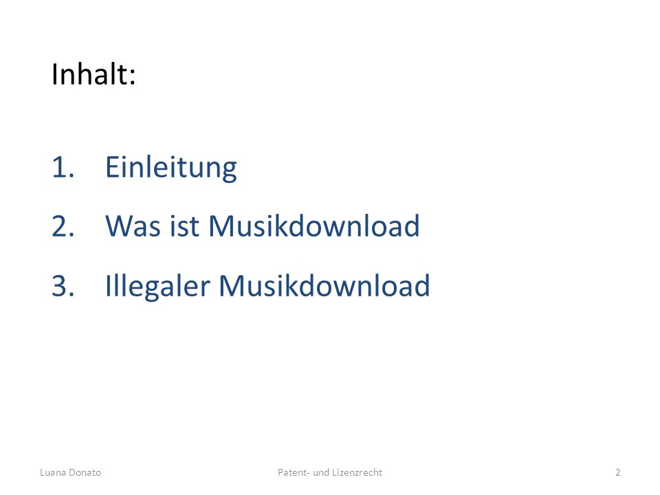 Patent- und LizenzrechtLuana Donato2 Inhalt: 1.Einleitung 2.Was ist Musikdownload 3.Illegaler Musikdownload