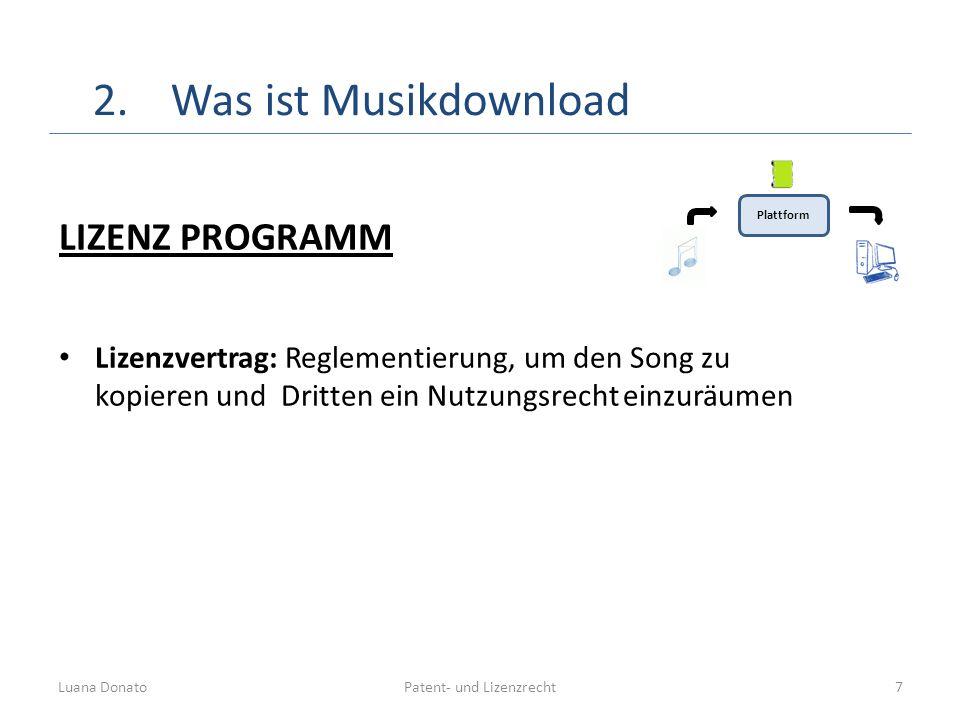 Patent- und LizenzrechtLuana Donato7 2.Was ist Musikdownload LIZENZ PROGRAMM Lizenzvertrag: Reglementierung, um den Song zu kopieren und Dritten ein N