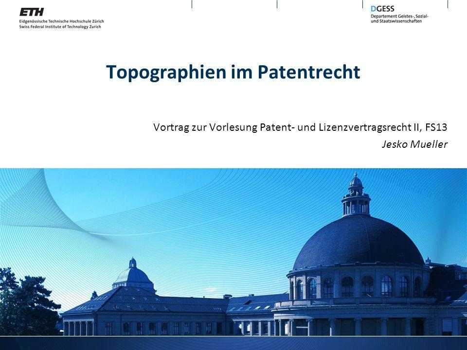 Topographien im Patentrecht Vortrag zur Vorlesung Patent- und Lizenzvertragsrecht II, FS13 Jesko Mueller