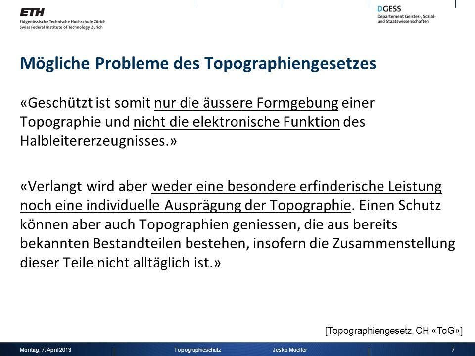 Mögliche Probleme des Topographiengesetzes «Geschützt ist somit nur die äussere Formgebung einer Topographie und nicht die elektronische Funktion des