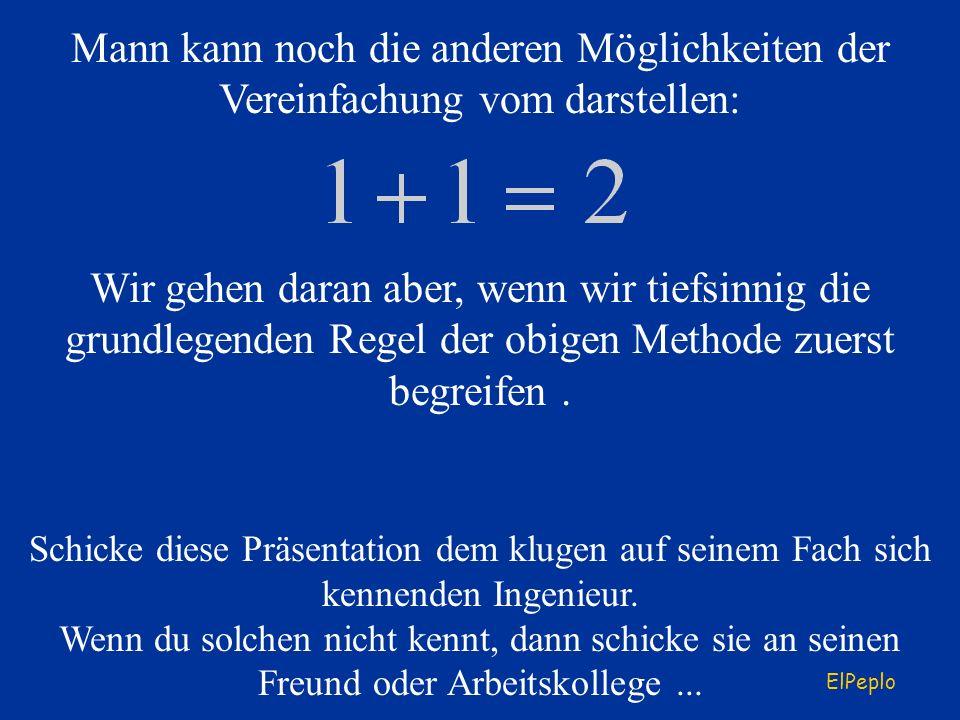 Mann kann noch die anderen Möglichkeiten der Vereinfachung vom darstellen: Wir gehen daran aber, wenn wir tiefsinnig die grundlegenden Regel der obigen Methode zuerst begreifen.