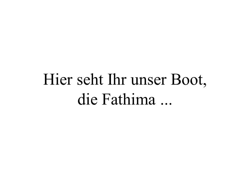 Hier seht Ihr unser Boot, die Fathima...