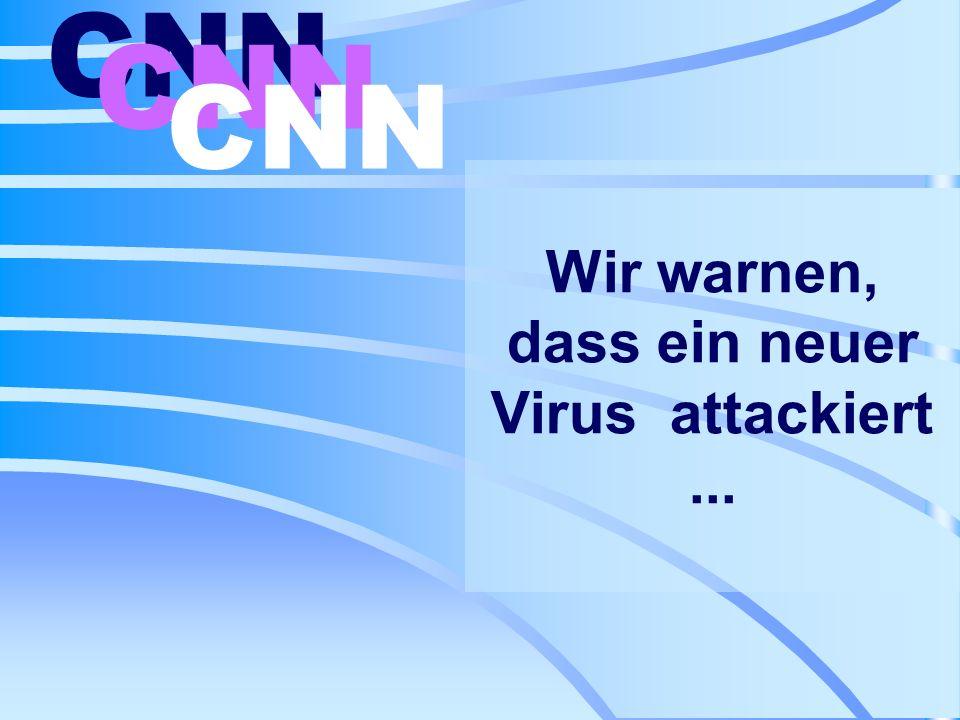 Wir warnen, dass ein neuer Virus attackiert... CNN