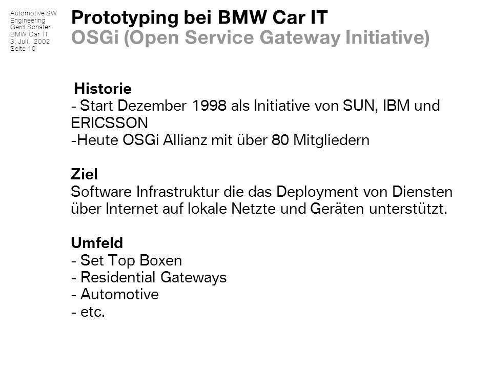 Automotive SW Engineering Gerd Schäfer BMW Car IT 3. Juli. 2002 Seite 10 Prototyping bei BMW Car IT OSGi (Open Service Gateway Initiative) Historie -