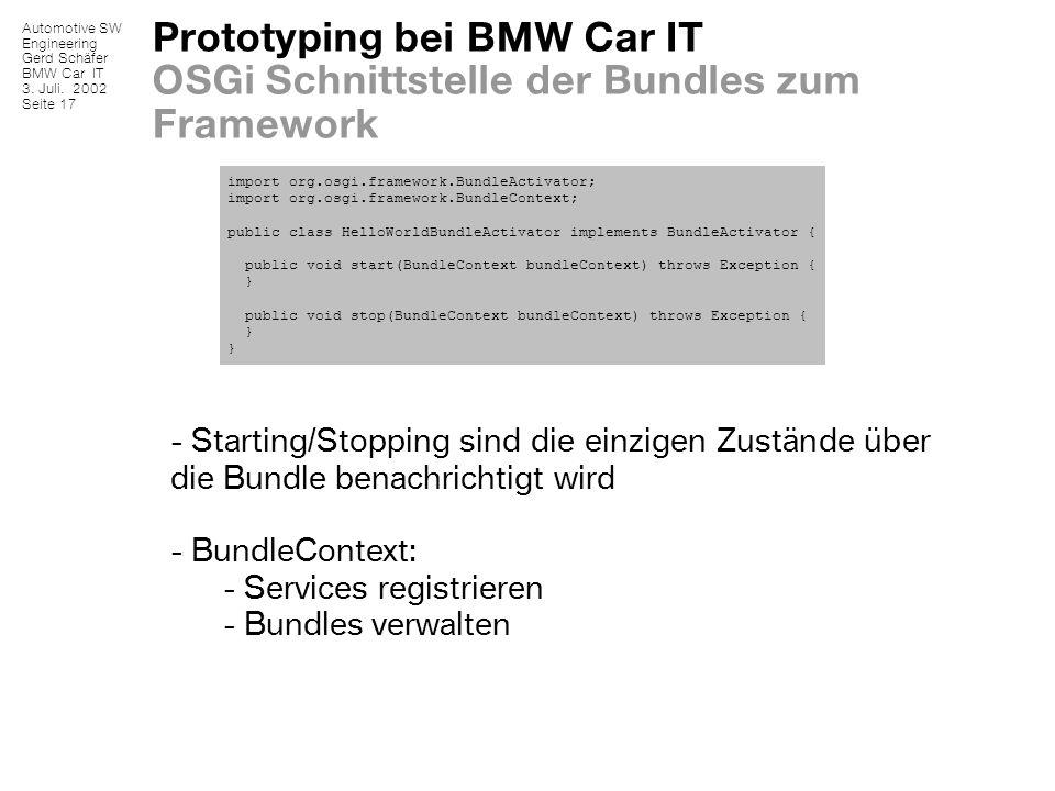 Automotive SW Engineering Gerd Schäfer BMW Car IT 3. Juli. 2002 Seite 17 Prototyping bei BMW Car IT OSGi Schnittstelle der Bundles zum Framework impor